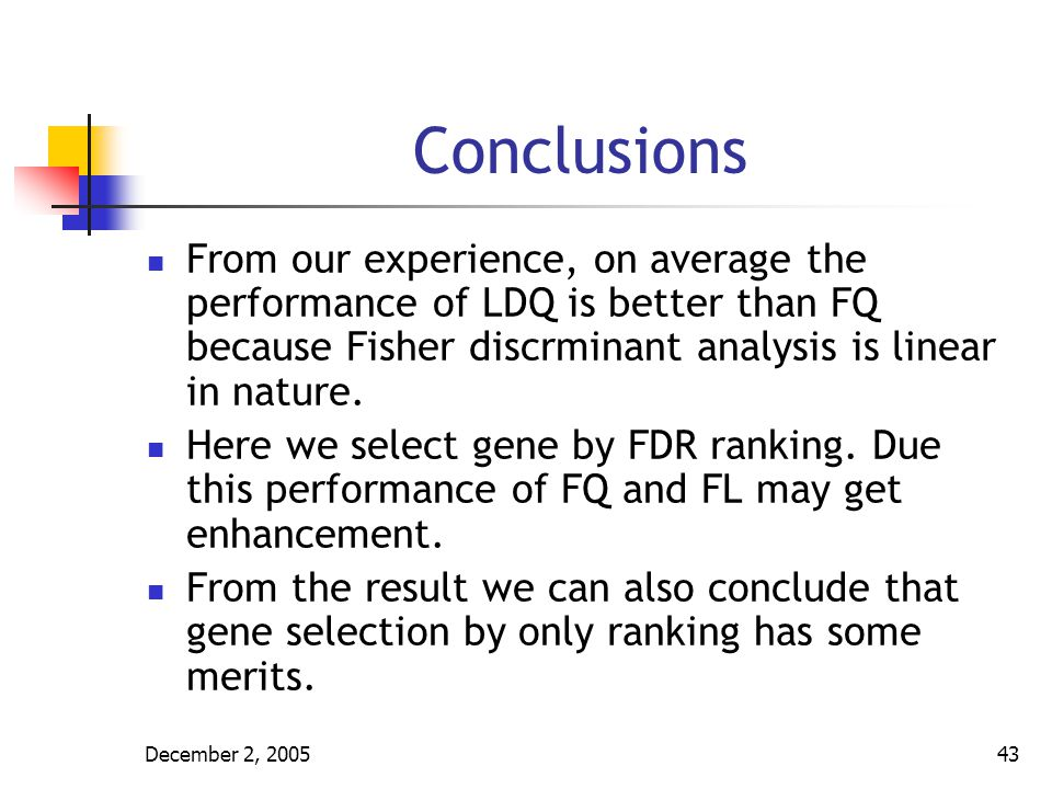 Conclusions From our experience, on average the performance of LDQ is better than FQ because Fisher discrminant analysis is linear in nature.