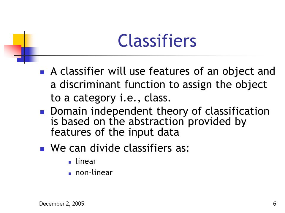 Classifiers A classifier will use features of an object and a discriminant function to assign the object to a category i.e., class.