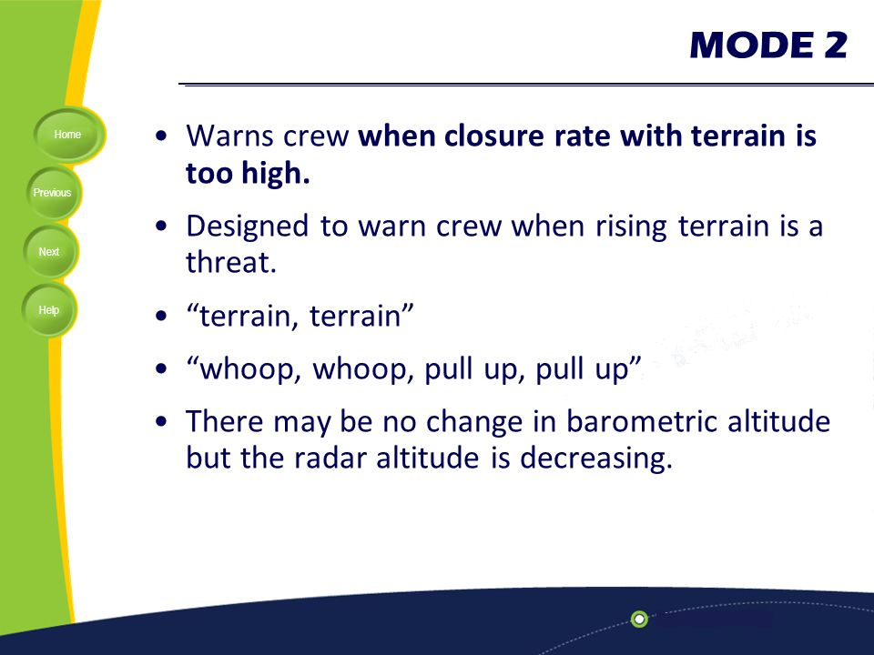 MODE 2 Warns crew when closure rate with terrain is too high.