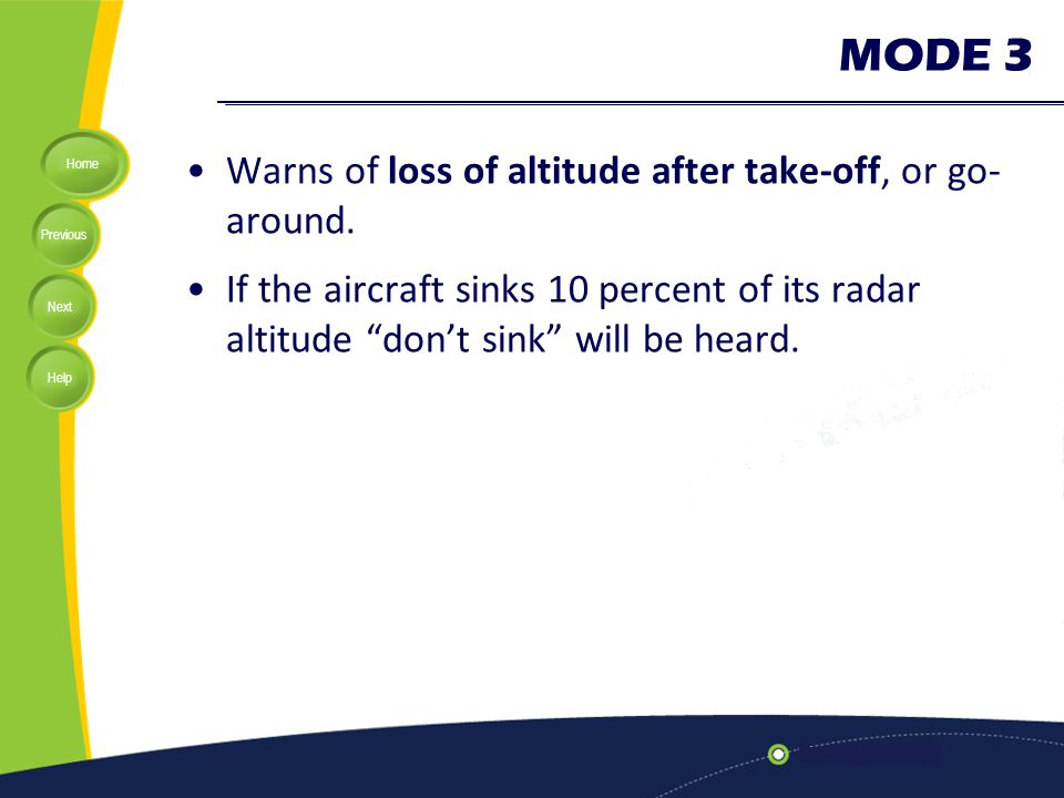 MODE 3 Warns of loss of altitude after take-off, or go-around.