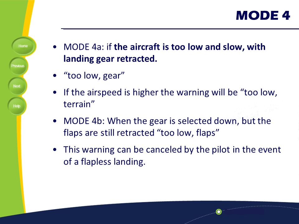 MODE 4 MODE 4a: if the aircraft is too low and slow, with landing gear retracted. too low, gear