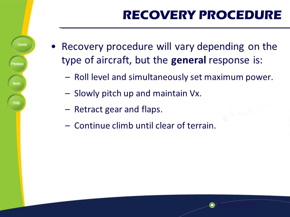RECOVERY PROCEDURE Recovery procedure will vary depending on the type of aircraft, but the general response is: