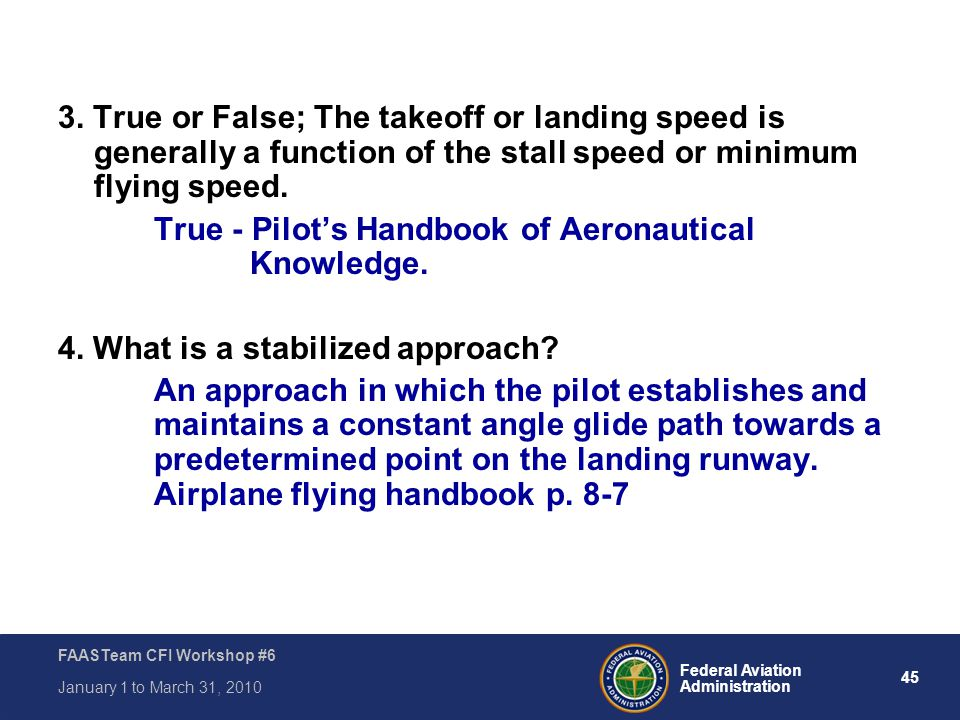 3. True or False; The takeoff or landing speed is generally a function of the stall speed or minimum flying speed.