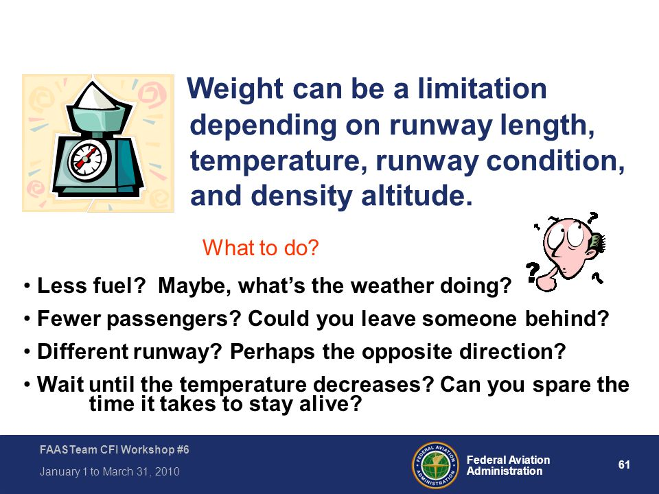 Weight can be a limitation. depending on runway length,