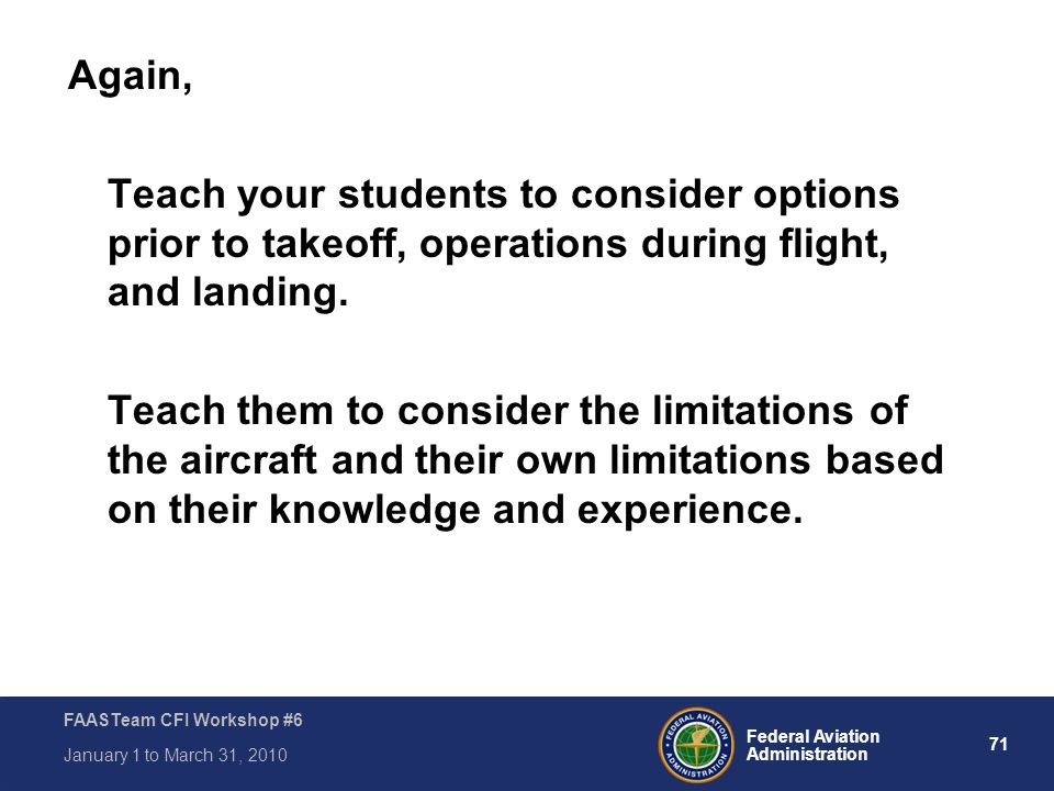 Again, Teach your students to consider options prior to takeoff, operations during flight, and landing.