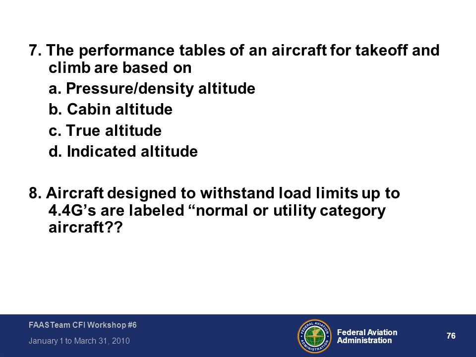 7. The performance tables of an aircraft for takeoff and climb are based on