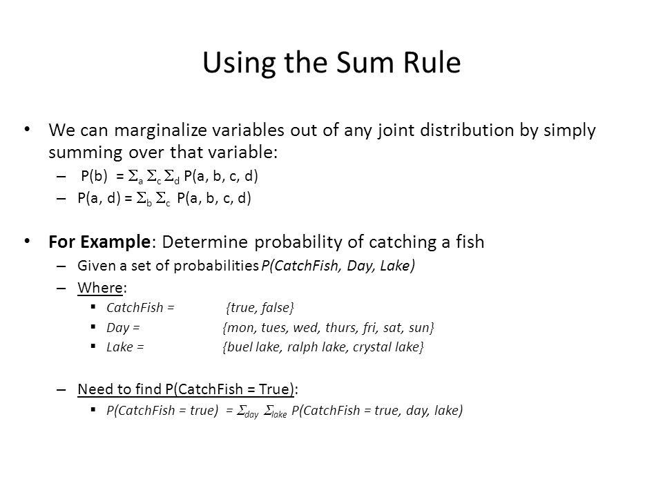 Using the Sum Rule We can marginalize variables out of any joint distribution by simply summing over that variable: