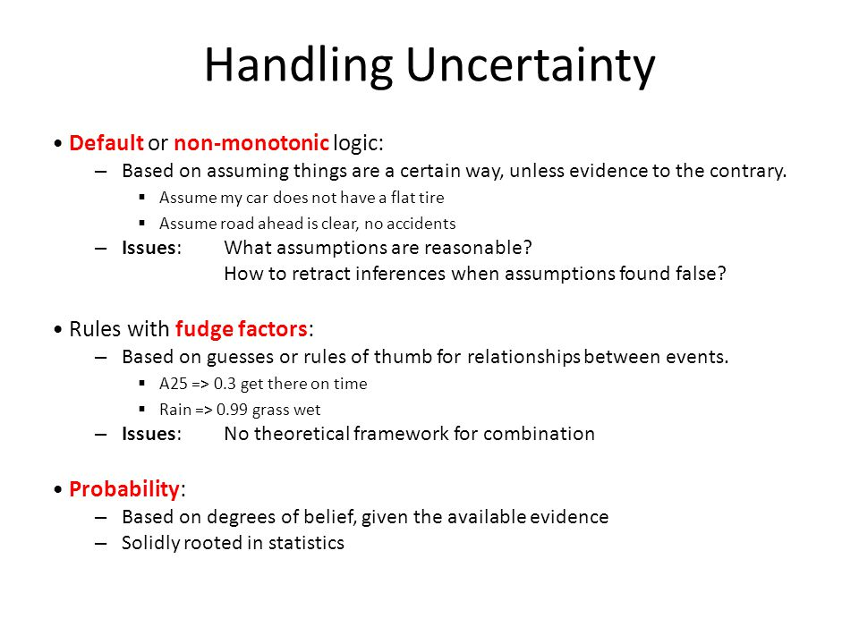 Handling Uncertainty • Default or non-monotonic logic: