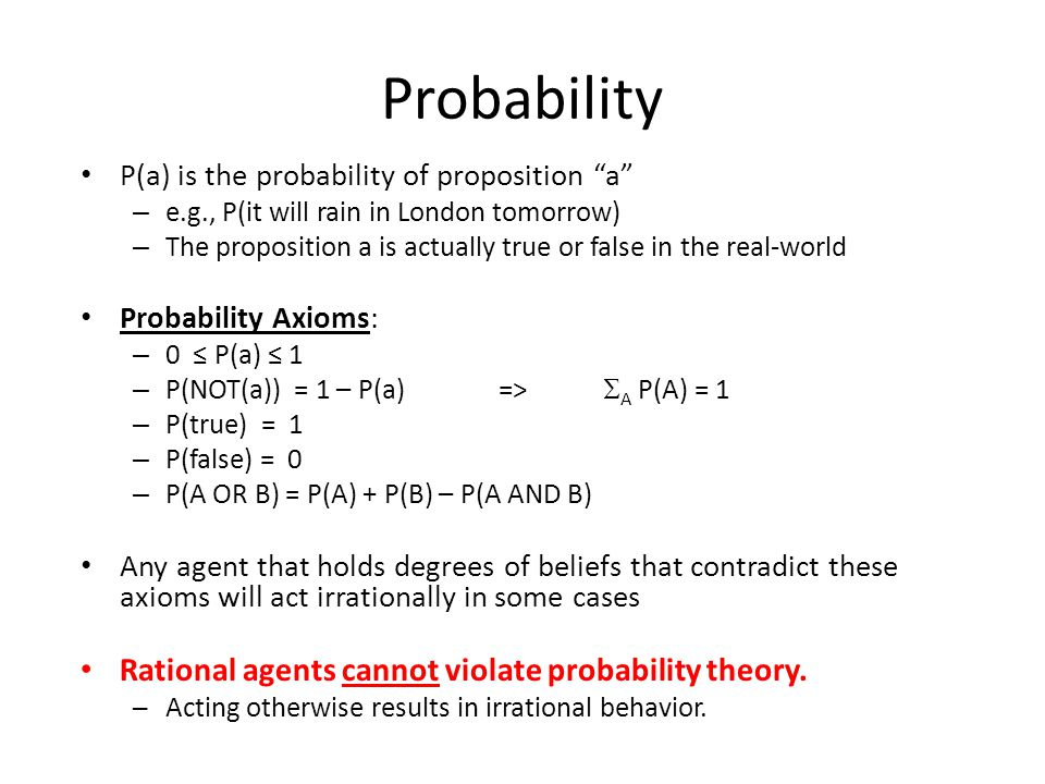 Probability Rational agents cannot violate probability theory.