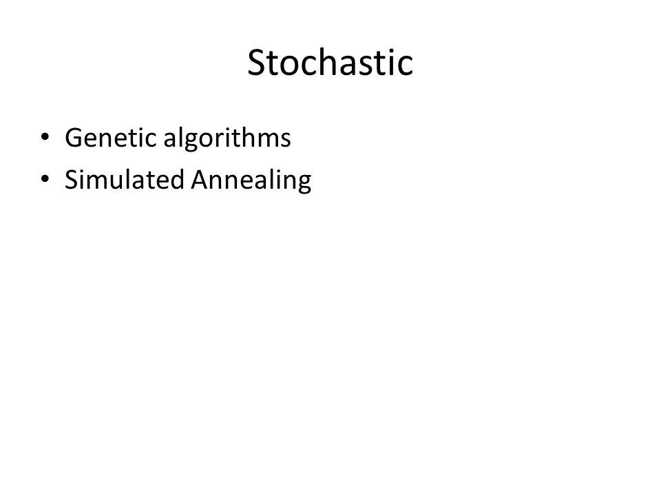 Stochastic Genetic algorithms Simulated Annealing