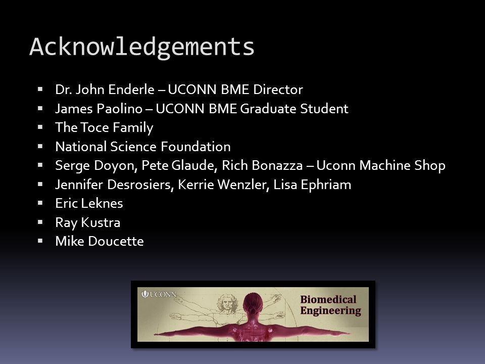 Acknowledgements Dr. John Enderle – UCONN BME Director