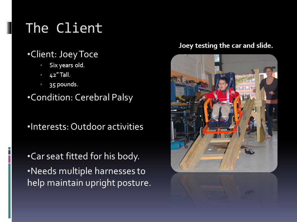 The Client Client: Joey Toce Condition: Cerebral Palsy