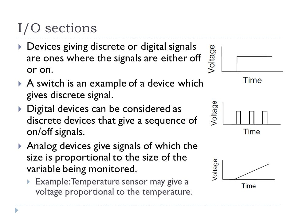 I/O sections Devices giving discrete or digital signals are ones where the signals are either off or on.