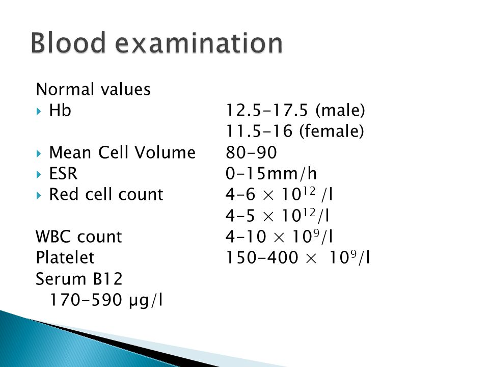 Blood examination Normal values Hb 12.5-17.5 (male) 11.5-16 (female)