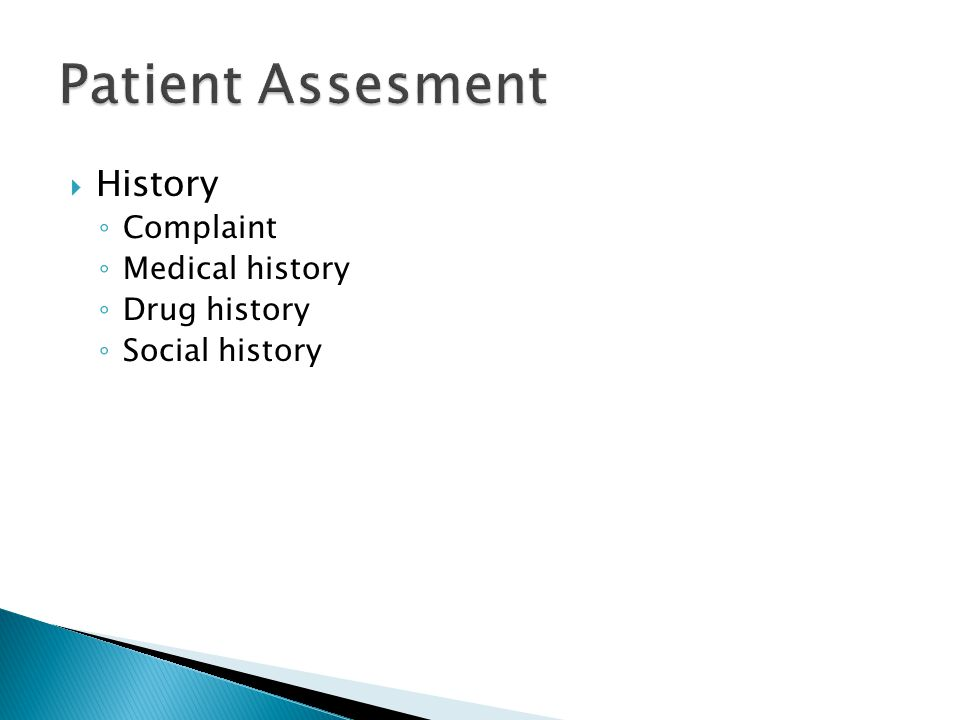 Patient Assesment History Complaint Medical history Drug history