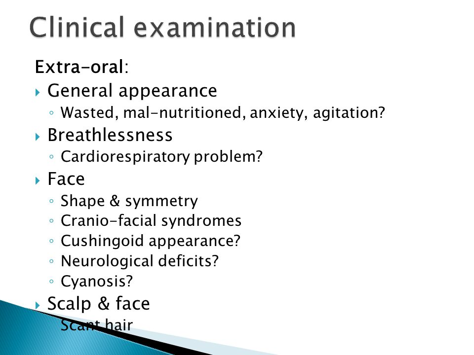 Clinical examination Extra-oral: General appearance Breathlessness