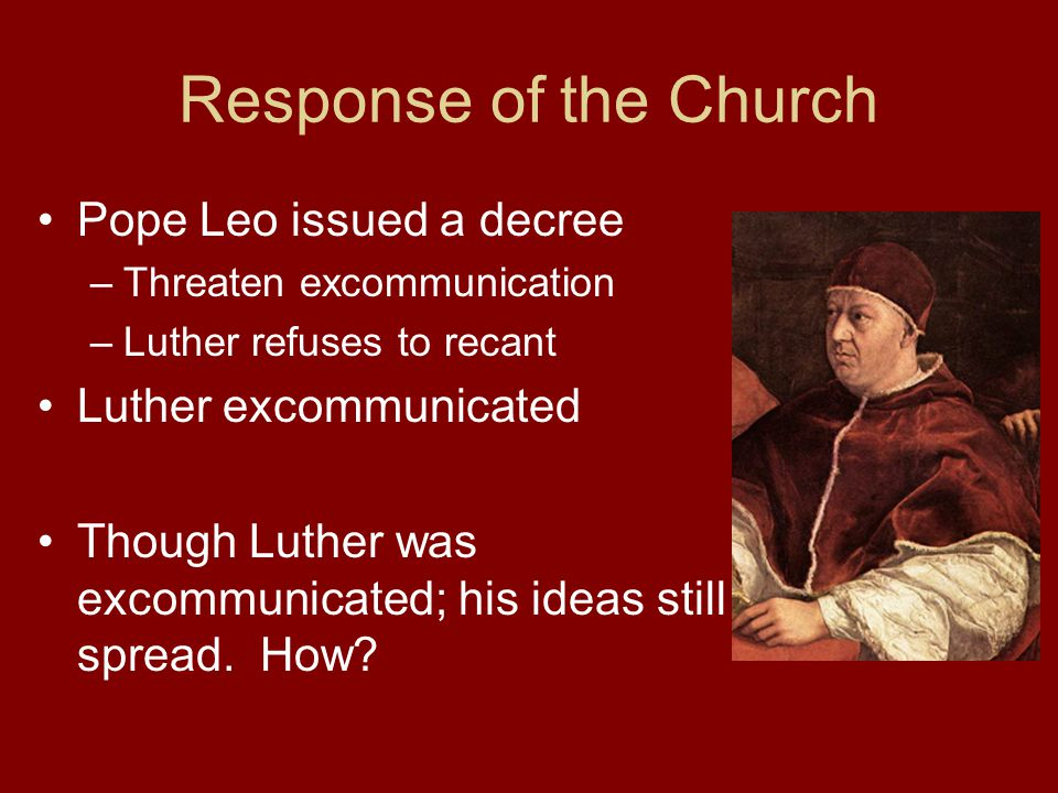 Response of the Church Pope Leo issued a decree Luther excommunicated