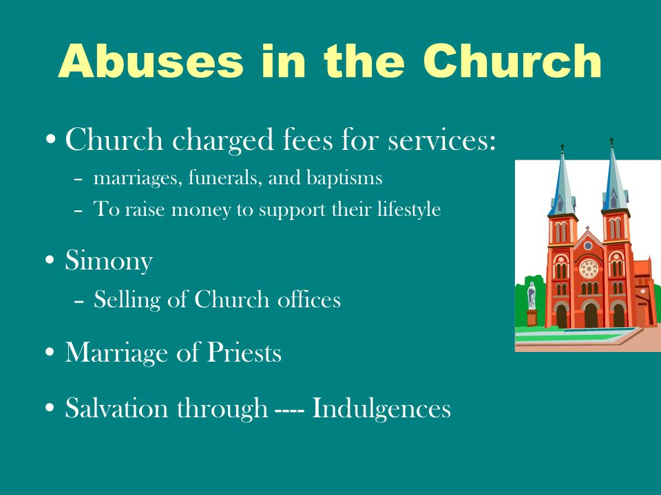 Abuses in the Church Church charged fees for services: Simony