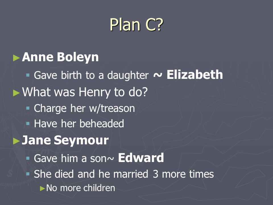 Plan C Anne Boleyn What was Henry to do Jane Seymour