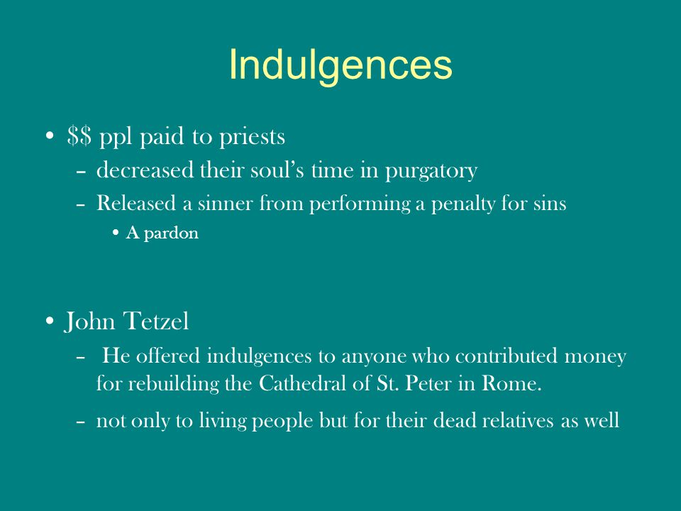 Indulgences $$ ppl paid to priests John Tetzel