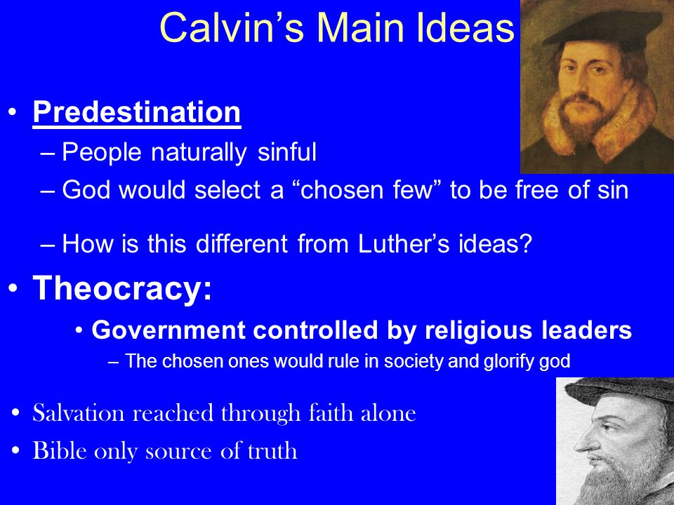 Calvin's Main Ideas Theocracy: Predestination People naturally sinful