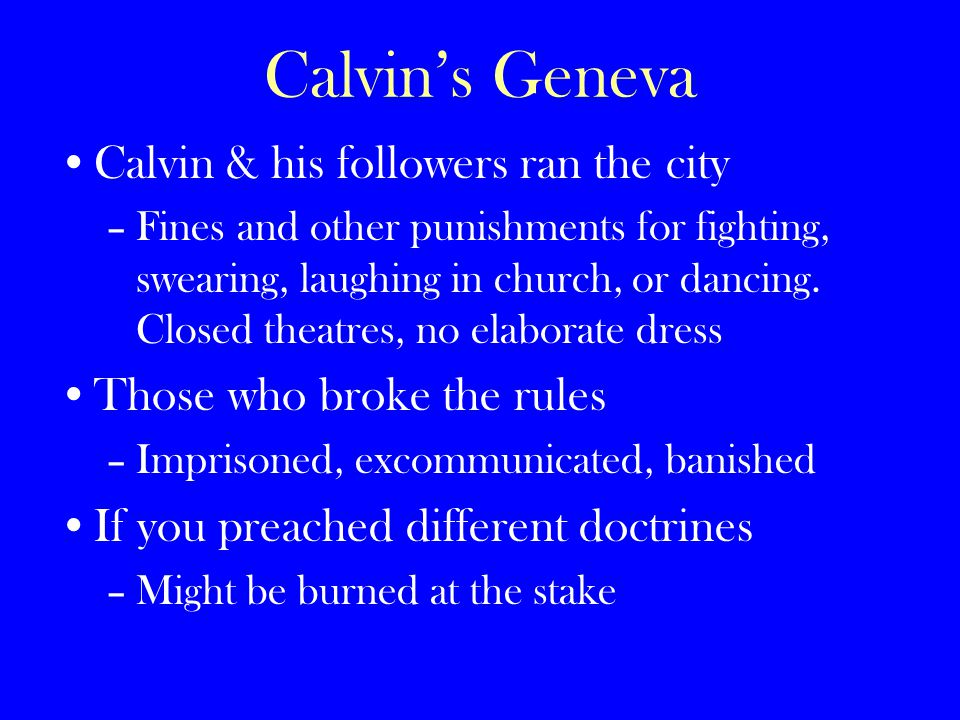 Calvin's Geneva Calvin & his followers ran the city