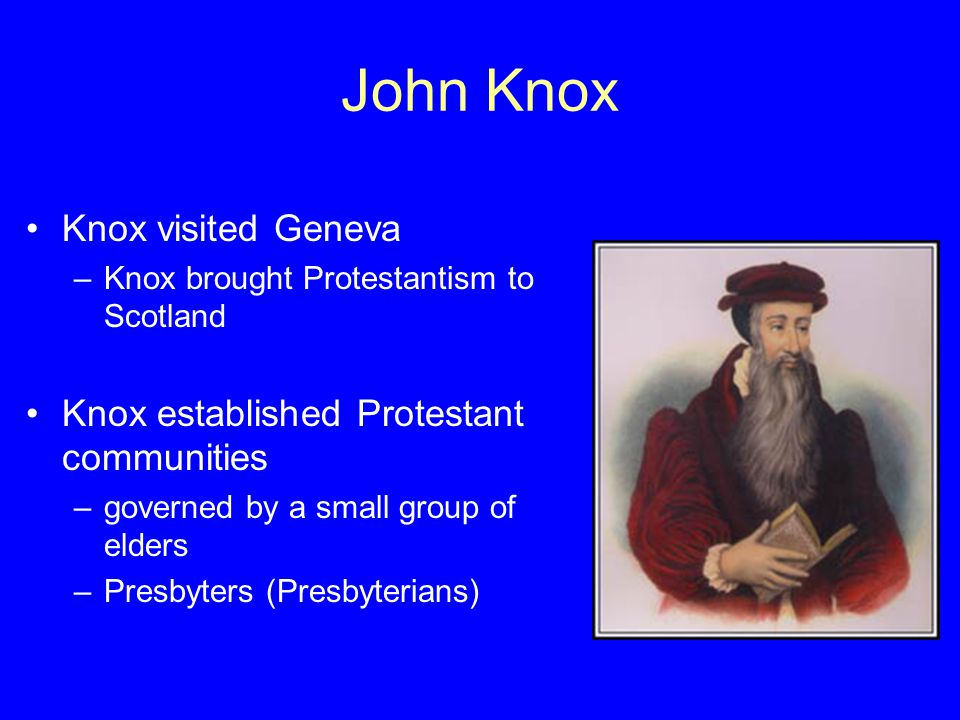 John Knox Knox visited Geneva Knox established Protestant communities