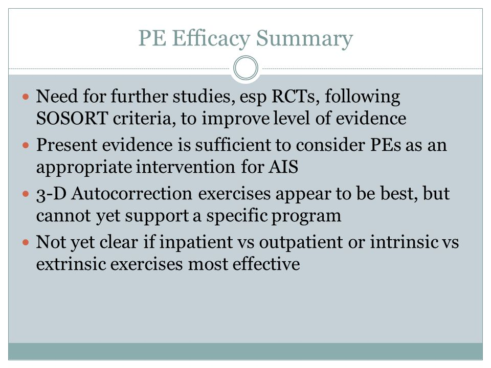 PE Efficacy Summary Need for further studies, esp RCTs, following SOSORT criteria, to improve level of evidence.