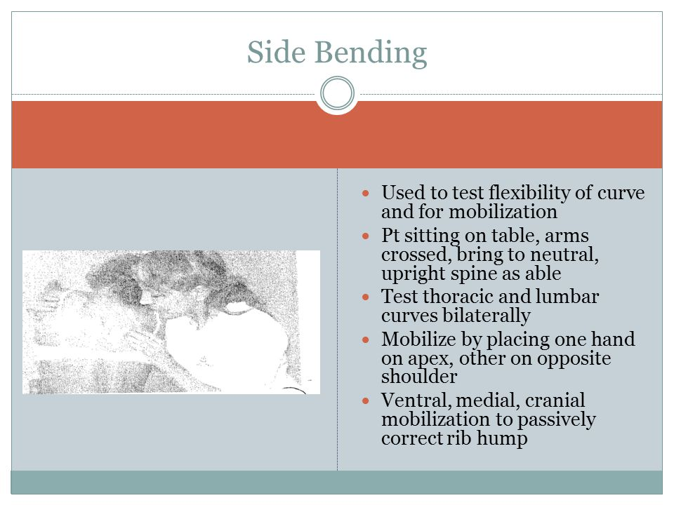 Side Bending Used to test flexibility of curve and for mobilization