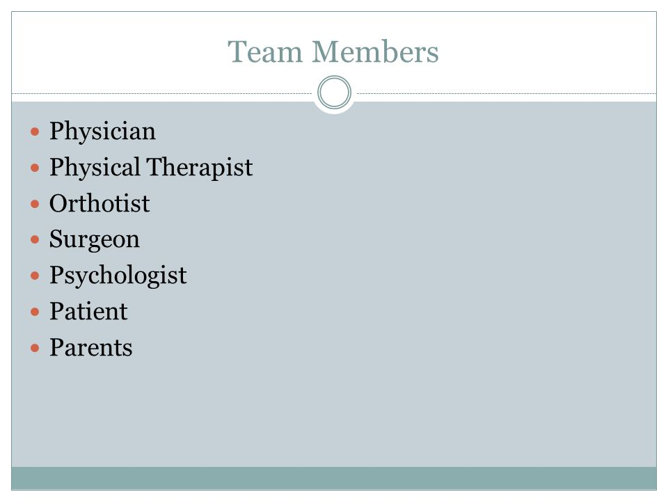 Team Members Physician Physical Therapist Orthotist Surgeon
