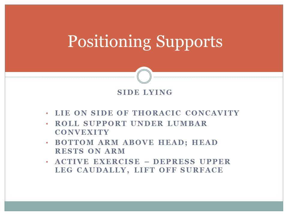 Positioning Supports Side lying Lie on side of thoracic concavity