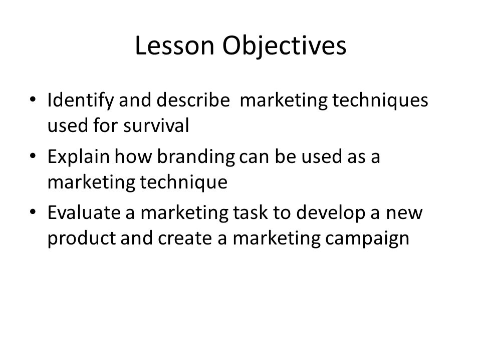 Lesson Objectives Identify and describe marketing techniques used for survival. Explain how branding can be used as a marketing technique.