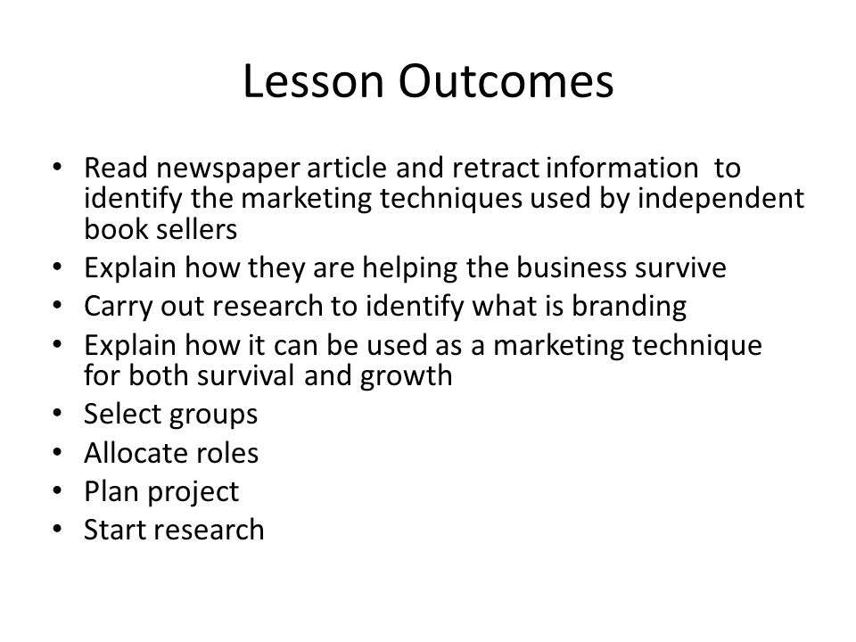 Lesson Outcomes Read newspaper article and retract information to identify the marketing techniques used by independent book sellers.