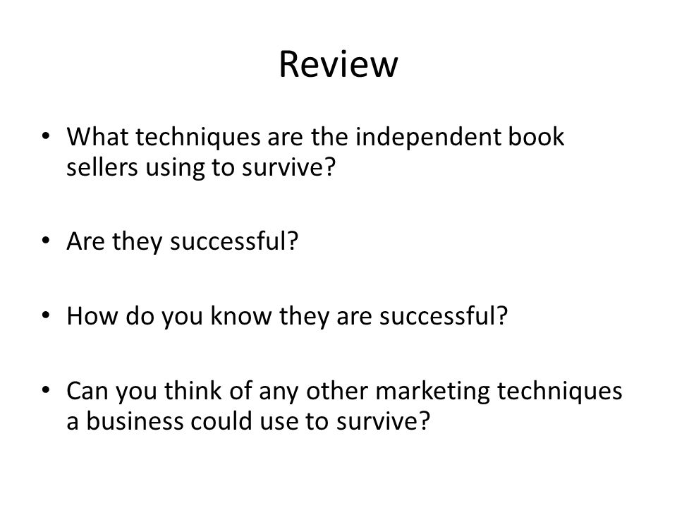 Review What techniques are the independent book sellers using to survive Are they successful How do you know they are successful