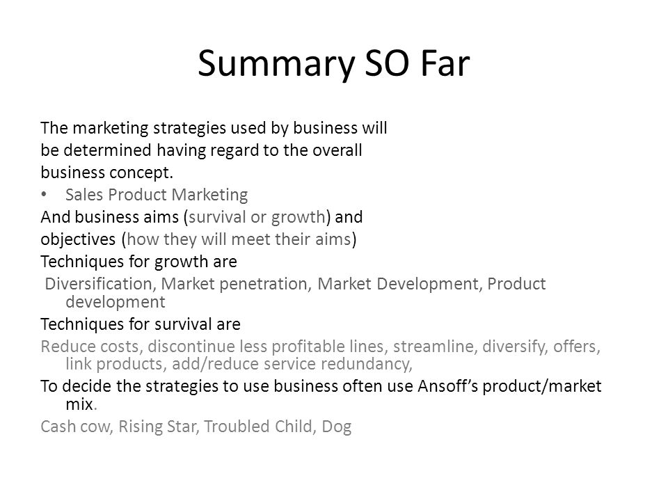 Summary SO Far The marketing strategies used by business will