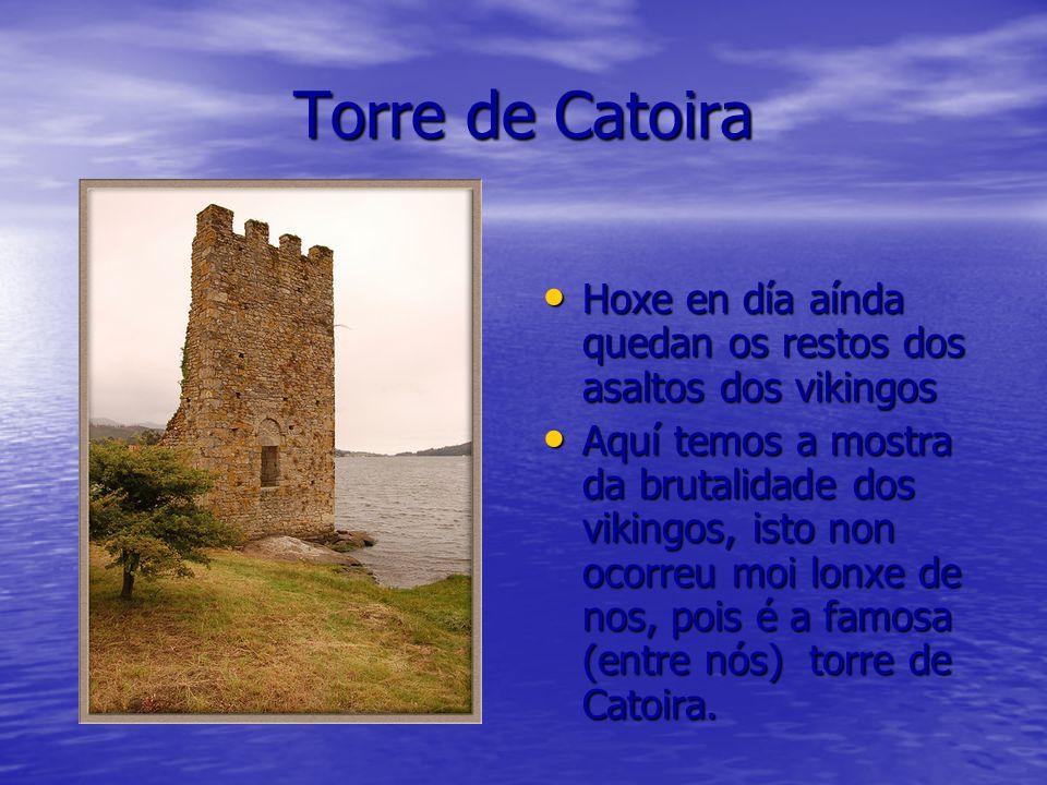 Torre de Catoira Hoxe en día aínda quedan os restos dos asaltos dos vikingos.