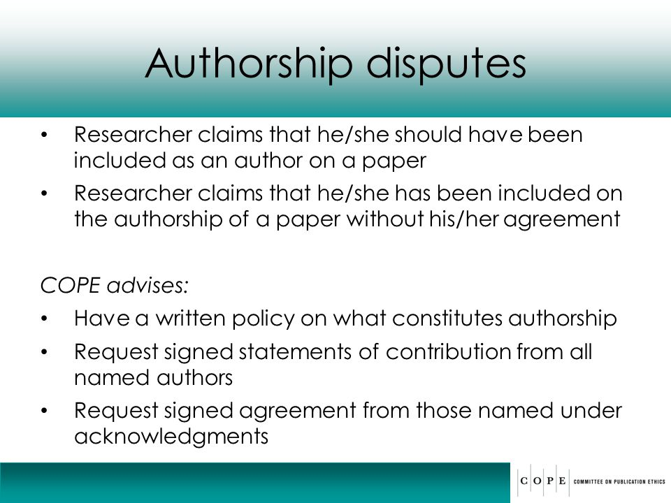 Authorship disputes Researcher claims that he/she should have been included as an author on a paper.