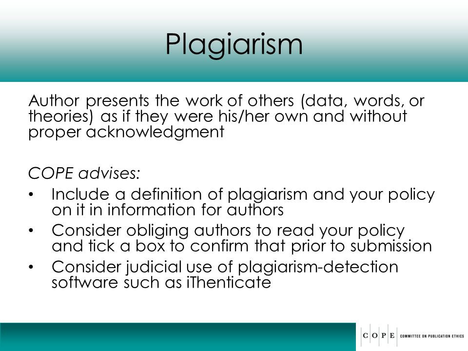 Plagiarism Author presents the work of others (data, words, or theories) as if they were his/her own and without proper acknowledgment.