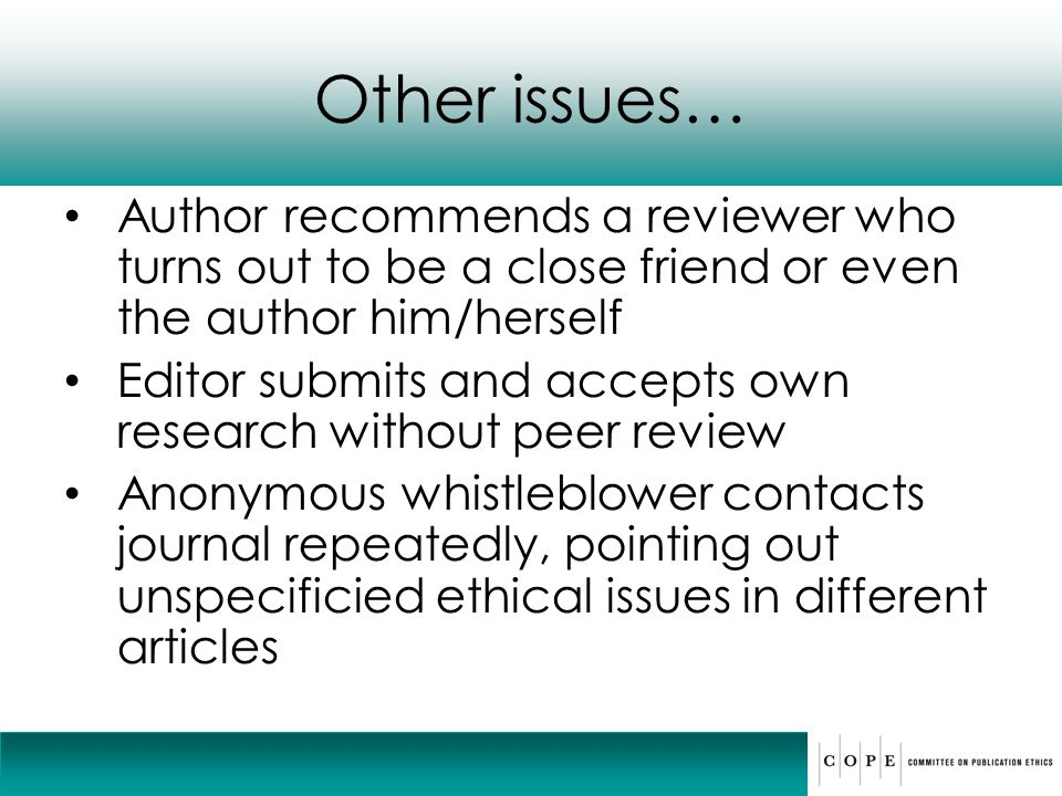 Other issues… Author recommends a reviewer who turns out to be a close friend or even the author him/herself.