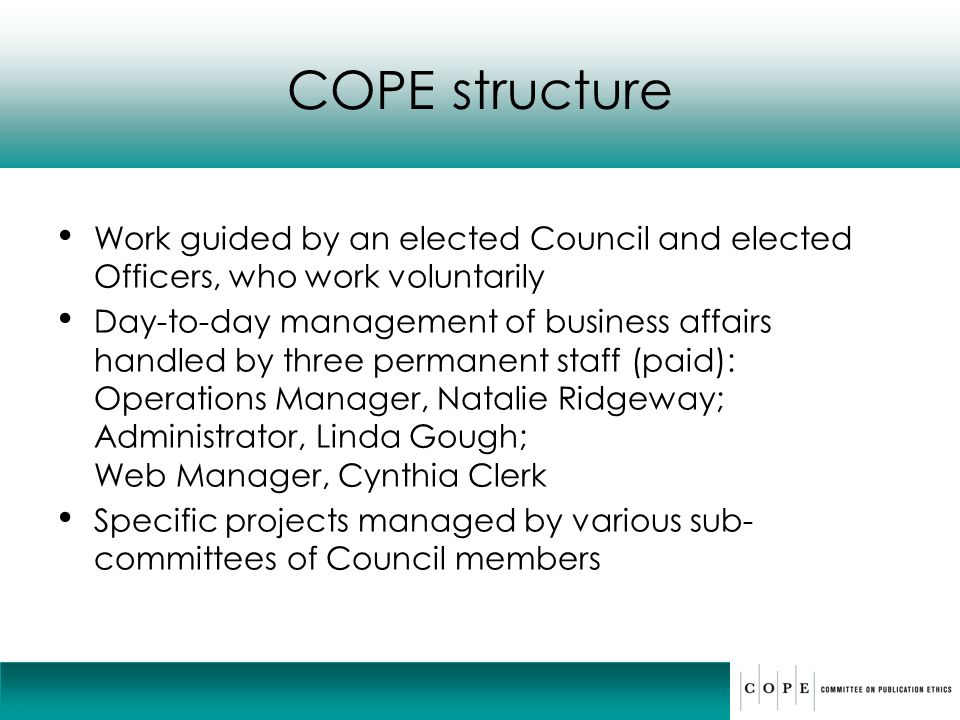COPE structure Work guided by an elected Council and elected Officers, who work voluntarily.