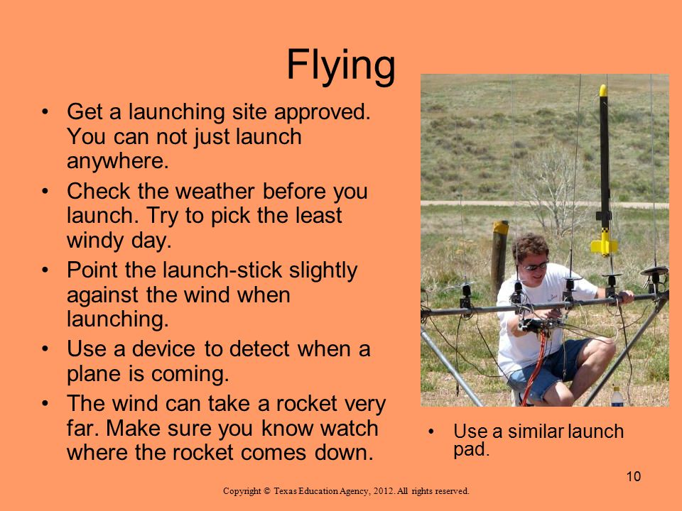 Flying Get a launching site approved. You can not just launch anywhere. Check the weather before you launch. Try to pick the least windy day.
