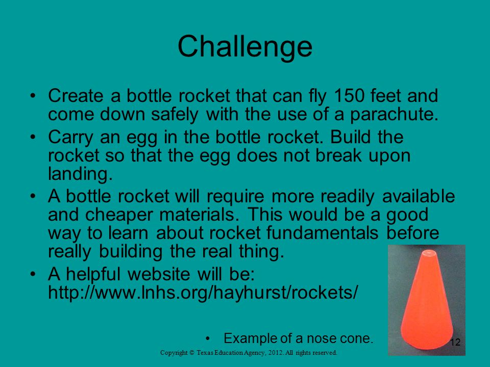Challenge Create a bottle rocket that can fly 150 feet and come down safely with the use of a parachute.