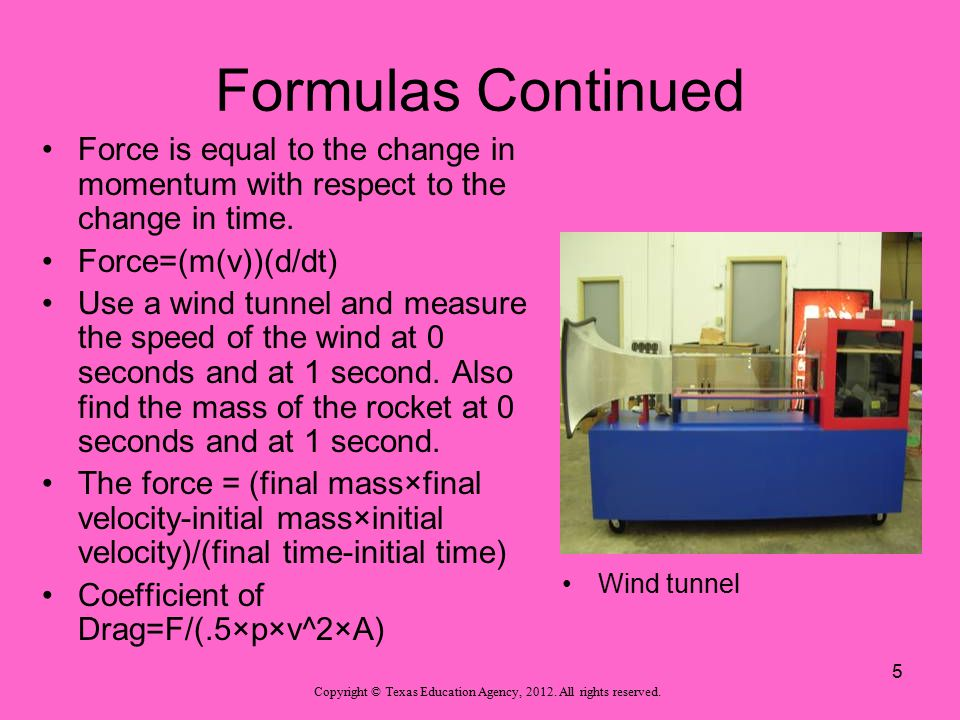 Formulas Continued Force is equal to the change in momentum with respect to the change in time. Force=(m(v))(d/dt)