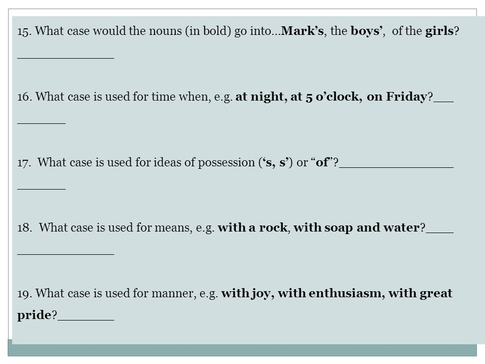 15. What case would the nouns (in bold) go into…Mark's, the boys', of the girls