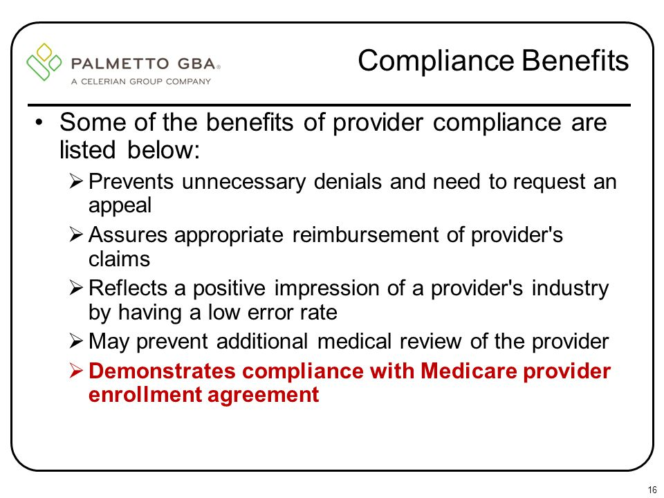 Compliance Benefits Some of the benefits of provider compliance are listed below: Prevents unnecessary denials and need to request an appeal.