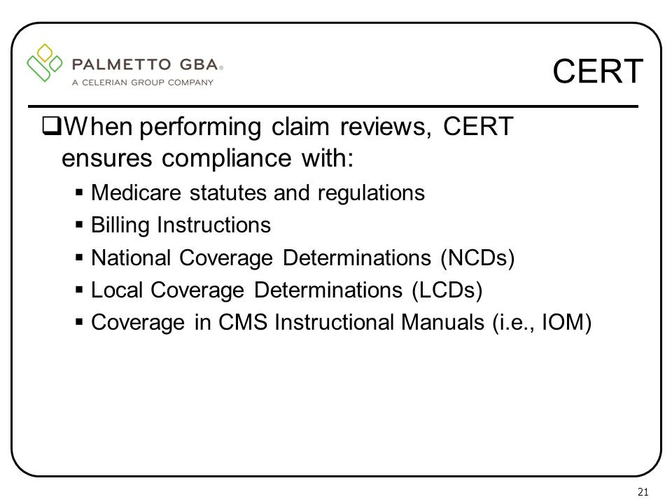 CERT When performing claim reviews, CERT ensures compliance with: