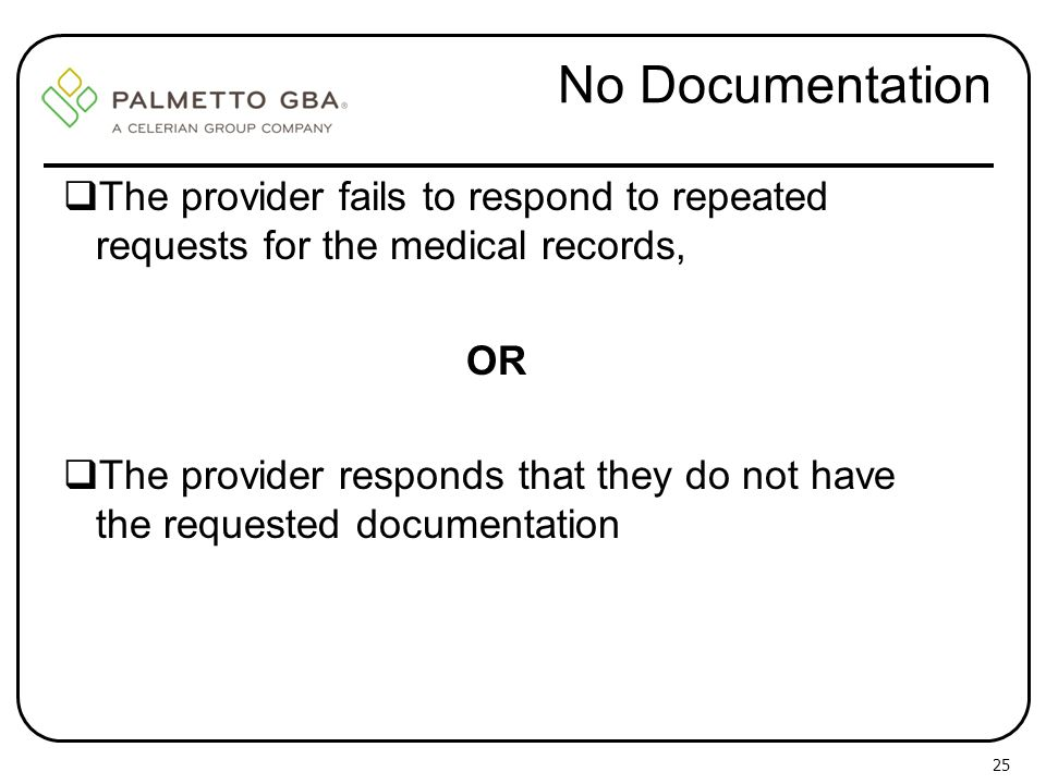 No Documentation The provider fails to respond to repeated requests for the medical records, OR.