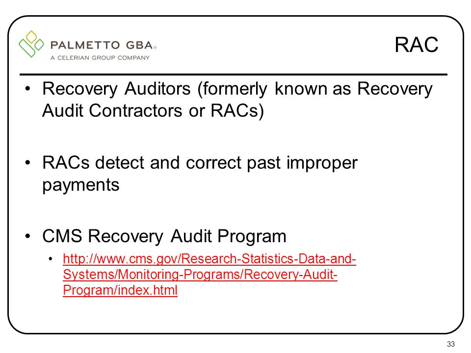 RAC Recovery Auditors (formerly known as Recovery Audit Contractors or RACs) RACs detect and correct past improper payments.