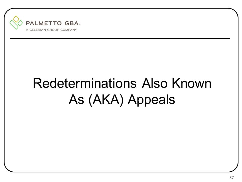 Redeterminations Also Known As (AKA) Appeals