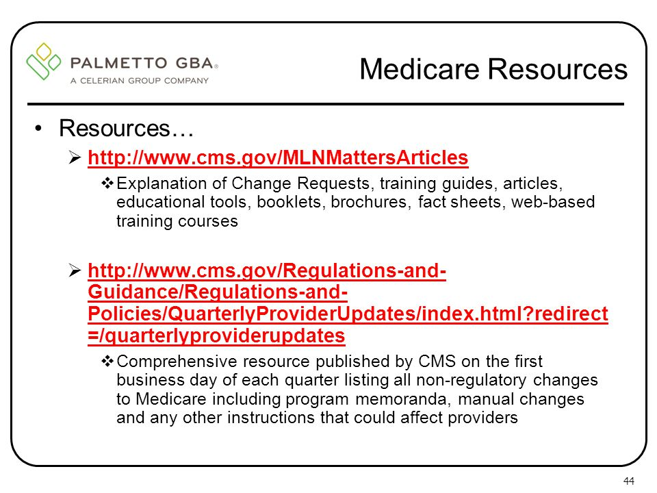 Medicare Resources Resources… http://www.cms.gov/MLNMattersArticles